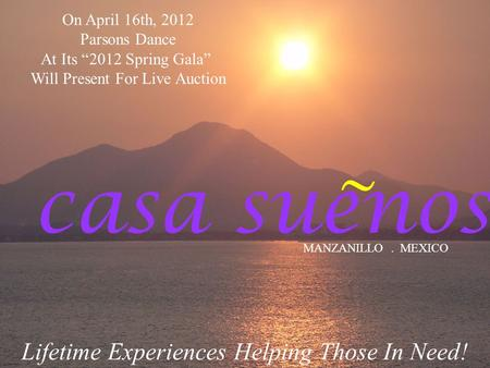 "Casa suenos MANZANILLO. MEXICO Lifetime Experiences Helping Those In Need! ~ On April 16th, 2012 Parsons Dance At Its ""2012 Spring Gala"" Will Present For."