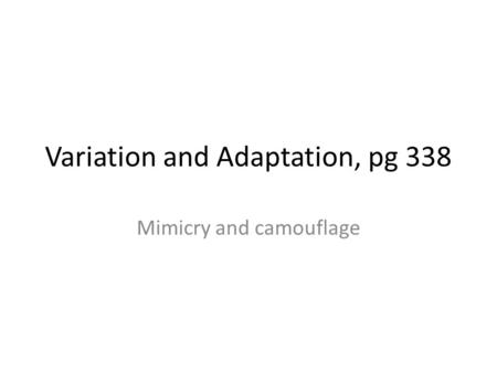 Variation and Adaptation, pg 338 Mimicry and camouflage.