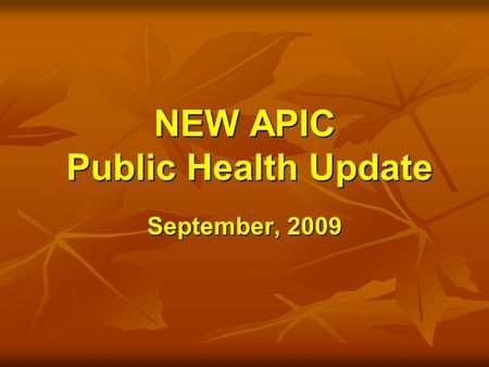 NEW APIC Public Health Update September, 2009. Public Health Update Data Data HAI grant HAI grant H1N1 H1N1 HAI legislation HAI legislation HCW influenza.