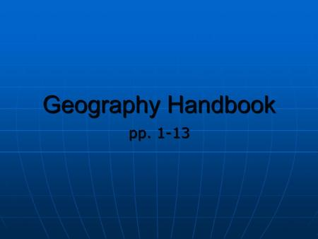 Geography Handbook pp. 1-13. Landforms Map Elements Bodies of Water CanyonBasinCapeCliffContinentDeltaDivideGlacierHighlandHillIslandIsthmusLowlandMesaMountain.