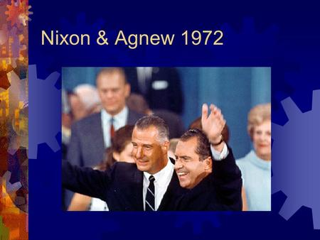 "Nixon & Agnew 1972. Behind the scenes Nixon administration pursued political enemies with  Legal means  Illegal means  ""dirty tricks"" campaign against."