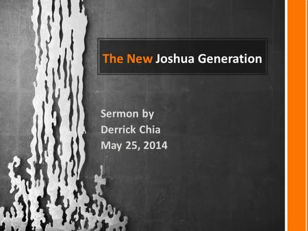 The New Joshua Generation Sermon by Derrick Chia May 25, 2014.