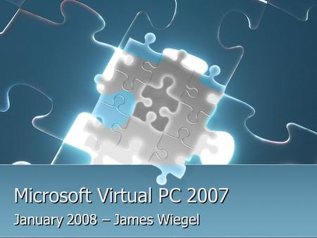 Microsoft Virtual PC 2007 January 2008 – James Wiegel.