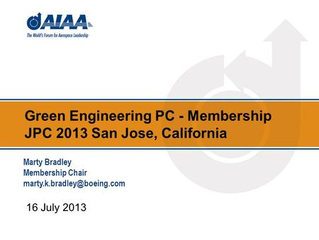 Green Engineering PC - Membership JPC 2013 San Jose, California 16 July 2013 Marty Bradley Membership Chair