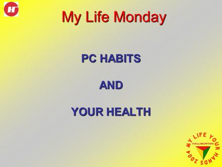 PC HABITS AND YOUR HEALTH My Life Monday. While computers make our jobs easier, using them can take its toll on our bodies. More enjoyable computer usage.