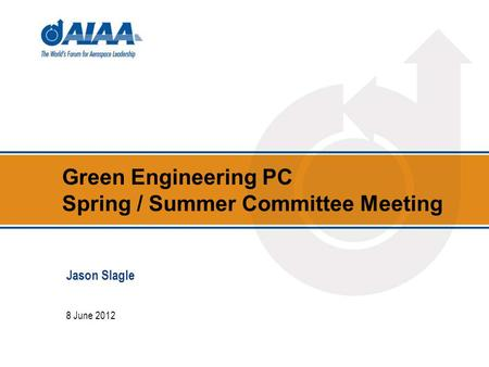 Green Engineering PC Spring / Summer Committee Meeting 8 June 2012 Jason Slagle.