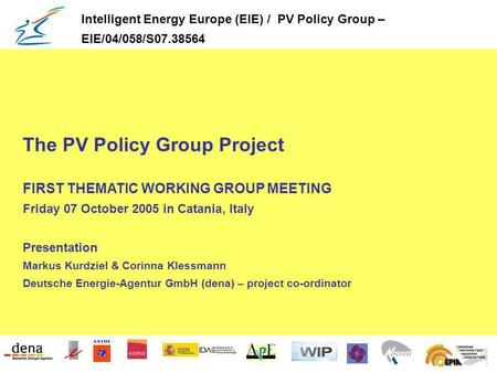 The PV Policy Group Project FIRST THEMATIC WORKING GROUP MEETING Friday 07 October 2005 in Catania, Italy Presentation Markus Kurdziel & Corinna Klessmann.