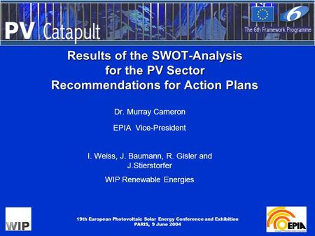 19th European Photovoltaic Solar Energy Conference and Exhibition PARIS, 9 June 2004 Results of the SWOT-Analysis for the PV Sector Recommendations for.