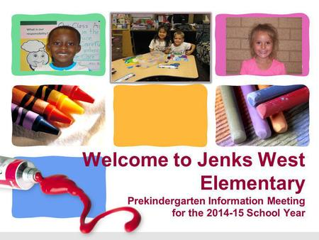 L/O/G/O Welcome to Jenks West Elementary Prekindergarten Information Meeting for the 2014-15 School Year.