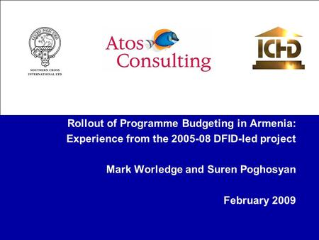 Rollout of Programme Budgeting in Armenia: Experience from the 2005-08 DFID-led project Mark Worledge and Suren Poghosyan February 2009.