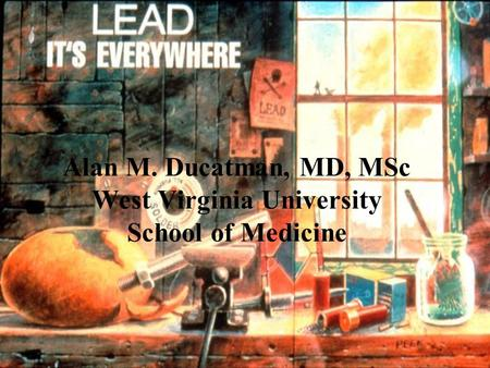 Alan M. Ducatman, MD, MSc West Virginia University School of Medicine.