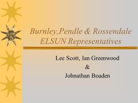 Burnley,Pendle & Rossendale ELSUN Representatives Lee Scott, Ian Greenwood & Johnathan Boaden.