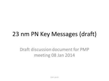 23 nm PN Key Messages (draft) Draft discussion document for PMP meeting 08 Jan 2014 PMP-29-02.