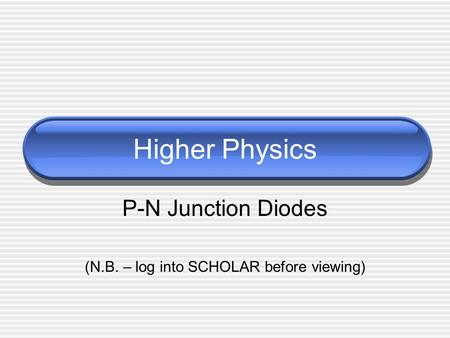 P-N Junction Diodes (N.B. – log into SCHOLAR before viewing)