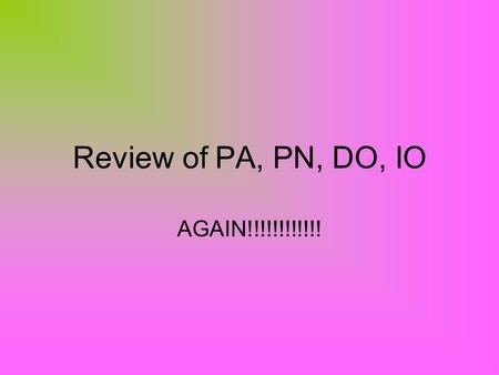 Review of PA, PN, DO, IO AGAIN!!!!!!!!!!!!. You must first find your verb Decide if your verb is action or linking. Remember----linking verbs are am,