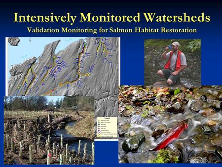1 Intensively Monitored Watersheds Validation Monitoring for Salmon Habitat Restoration.