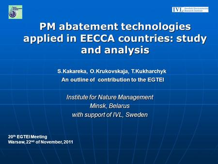PM abatement technologies applied in EECCA countries: study and analysis Institute for Nature Management Minsk, Belarus with support of IVL, Sweden 20.