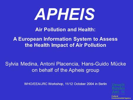 APHEIS Air Pollution and Health: A European Information System to Assess the Health Impact of Air Pollution Sylvia Medina, Antoni Placencia, Hans-Guido.