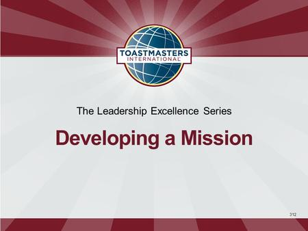 312 The Leadership Excellence Series Developing a Mission.