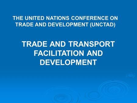 TRADE AND TRANSPORT FACILITATION AND DEVELOPMENT THE UNITED NATIONS CONFERENCE ON TRADE AND DEVELOPMENT (UNCTAD)
