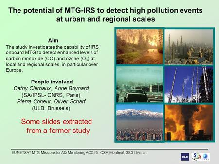 EUMETSAT MTG Missions for AQ Monitoring ACC#5, CSA, Montreal, 30-31 March The potential of MTG-IRS to detect high pollution events at urban and regional.