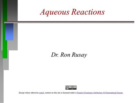 Aqueous Reactions Dr. Ron Rusay. Aqueous Reactions  There are several general types: 1) Precipitation: An insoluble salt forms from the addition of solutions.