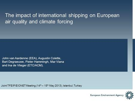The impact of international shipping on European air quality and climate forcing John van Aardenne (EEA), Augustin Colette, Bart Degraeuwe, Pieter Hammingh,