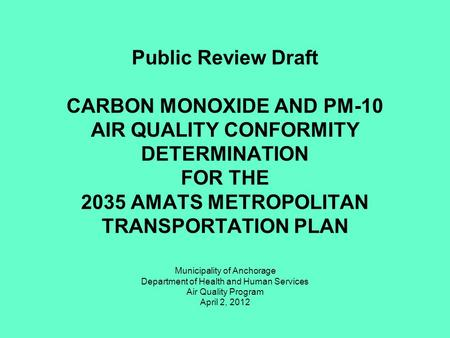Public Review Draft CARBON MONOXIDE AND PM-10 AIR QUALITY CONFORMITY DETERMINATION FOR THE 2035 AMATS METROPOLITAN TRANSPORTATION PLAN Municipality of.