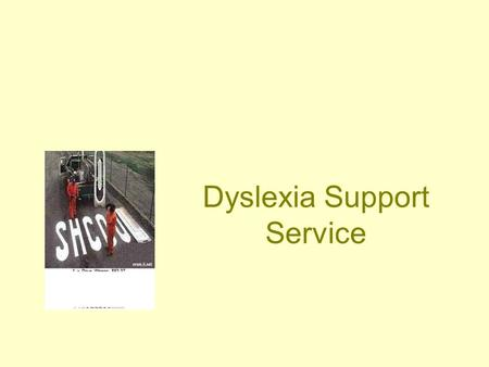 Dyslexia Support Service. Many people with Dyslexia have enormous strengths in areas that don't need formal literacy skills.