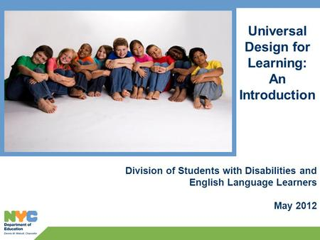 Universal Design for Learning: An Introduction Division of Students with Disabilities and English Language Learners May 2012.