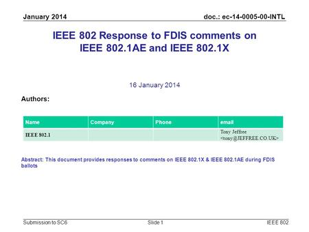 Doc.: ec-14-0005-00-INTL Submission to SC6 January 2014 IEEE 802Slide 1 IEEE 802 Response to FDIS comments on IEEE 802.1AE and IEEE 802.1X 16 January 2014.
