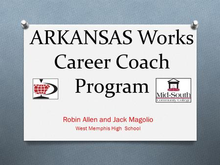 ARKANSAS Works Career Coach Program Robin Allen and Jack Magolio West Memphis High School.