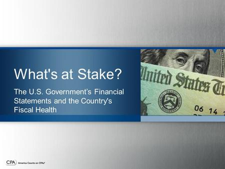 What's at Stake? The U.S. Government's Financial Statements and the Country's Fiscal Health.