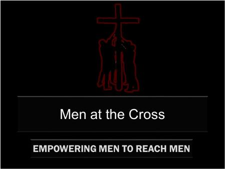 Men at the Cross EMPOWERING MEN TO REACH MEN. additional devos available at www.menatthecross.org Click on the picture above to link to a short daily.