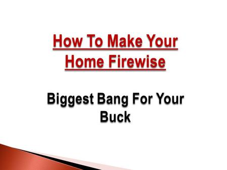 How To Make Your Home Firewise Biggest Bang For Your Buck.