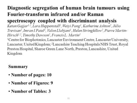 Summary Number of pages: 10 Number of Figures: 9 Number of Tables: 3 Diagnostic segregation of human brain tumours using Fourier-transform infrared and/or.