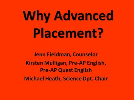Why Advanced Placement? Jenn Fieldman, Counselor Kirsten Mulligan, Pre-AP English, Pre-AP Quest English Michael Heath, Science Dpt. Chair.