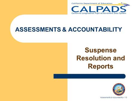 Assessments & Accountability v 1.0 ASSESSMENTS & ACCOUNTABILITY Suspense Resolution and Reports.