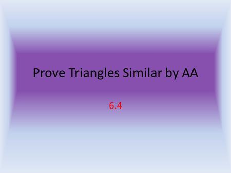 Prove Triangles Similar by AA 6.4. Another Postulate All you need are any 2 congruent angles for 2 triangles to be congruent.