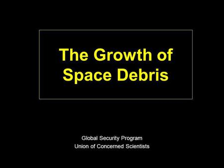 The Growth of Space Debris Global Security Program Union of Concerned Scientists.