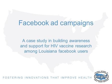 Facebook ad campaigns A case study in building awareness and support for HIV vaccine research among Louisiana facebook users.