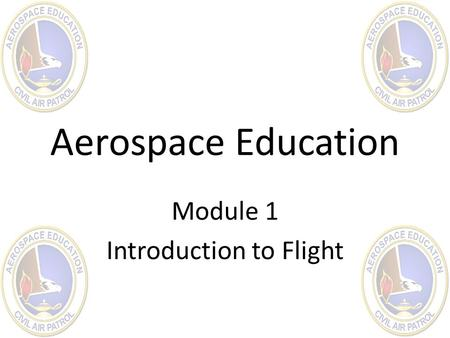 Aerospace Education Module 1 Introduction to Flight.
