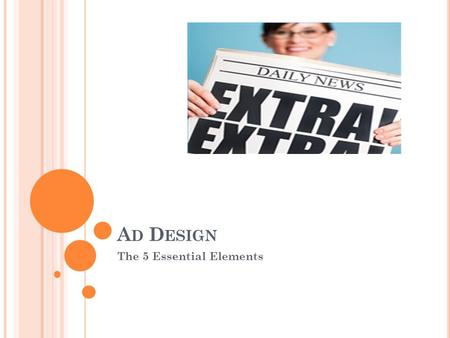 "A D D ESIGN The 5 Essential Elements. A DVERTISING DEFINED ""Advertising is controlled, identifiable persuasion by means of mass communication media."""