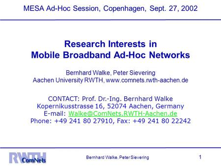 Bernhard Walke, Peter Sievering 1 MESA Ad-Hoc Session, Copenhagen, Sept. 27, 2002 Research Interests in Mobile Broadband Ad-Hoc Networks Bernhard Walke,