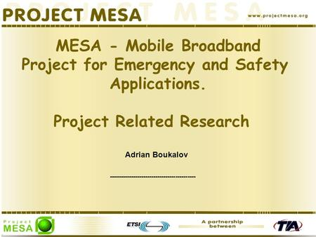 MESA - Mobile Broadband Project for Emergency and Safety Applications. Project Related Research ------------------------------------------- Adrian Boukalov.