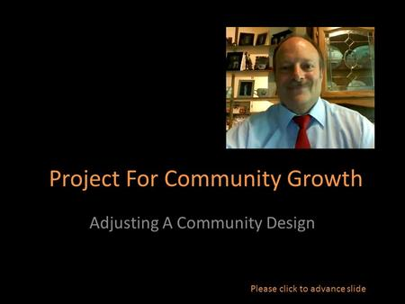 Project For Community Growth Adjusting A Community Design Please click to advance slide.