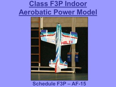 Class F3P Indoor Aerobatic Power Model aIRCRafts Schedule F3P – AF-15.