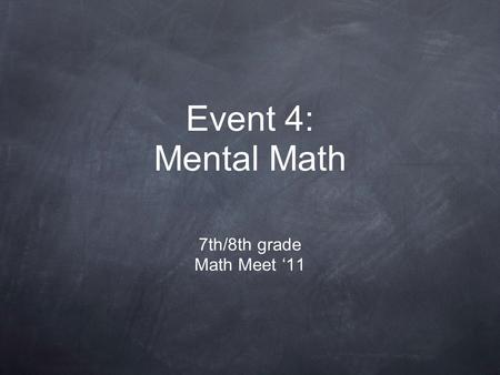 Event 4: Mental Math 7th/8th grade Math Meet '11.