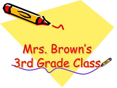 Mrs. Brown's 3rd Grade Class. Welcome & Introduction Welcome to Parent Orientation About Me –Family –Interests and Hobbies.