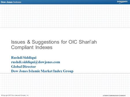 © Copyright 2007 Dow Jones and Company, Inc. Issues & Suggestions for OIC Shari'ah Compliant Indexes Rushdi Siddiqui Global.